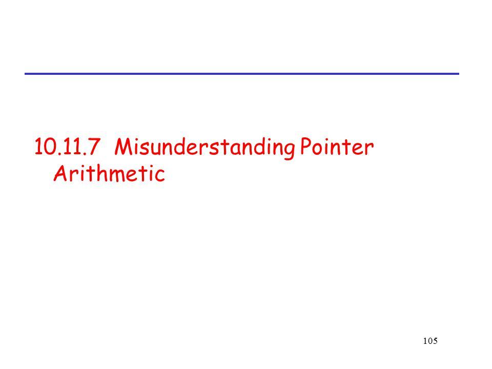 105 10.11.7 Misunderstanding Pointer Arithmetic