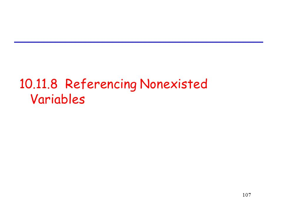 107 10.11.8 Referencing Nonexisted Variables