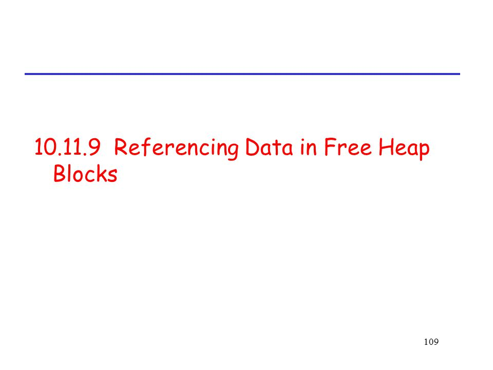 109 10.11.9 Referencing Data in Free Heap Blocks