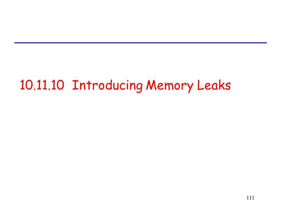 111 10.11.10 Introducing Memory Leaks
