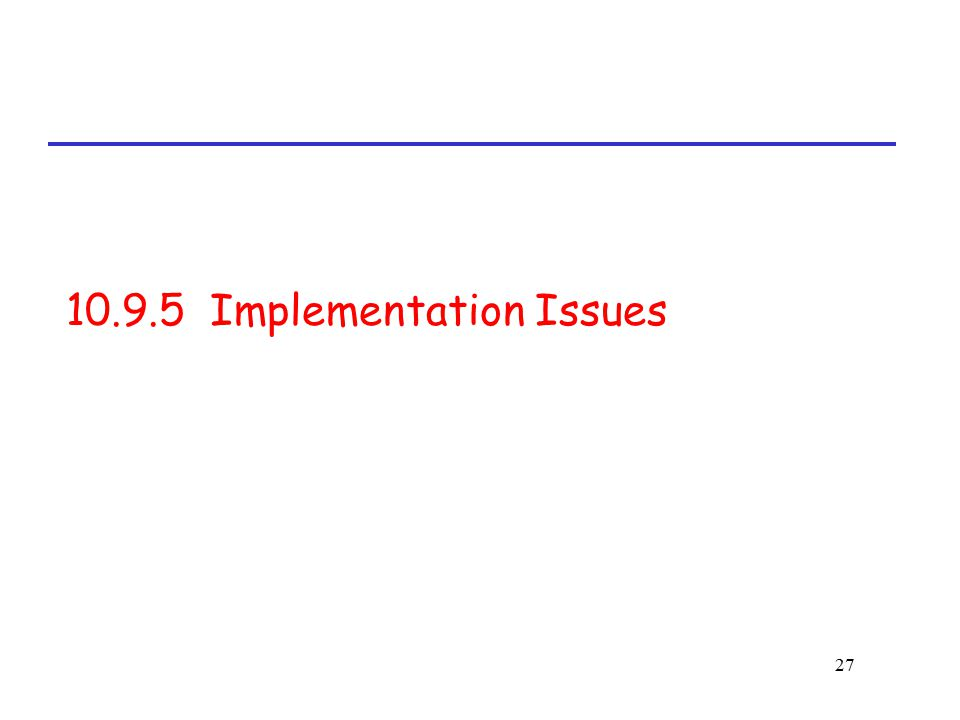 27 10.9.5 Implementation Issues