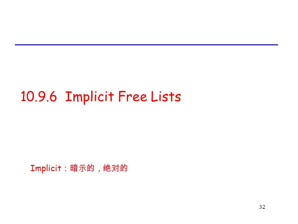 32 10.9.6 Implicit Free Lists Implicit :暗示的,绝对的