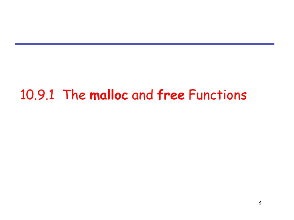 5 10.9.1 The malloc and free Functions
