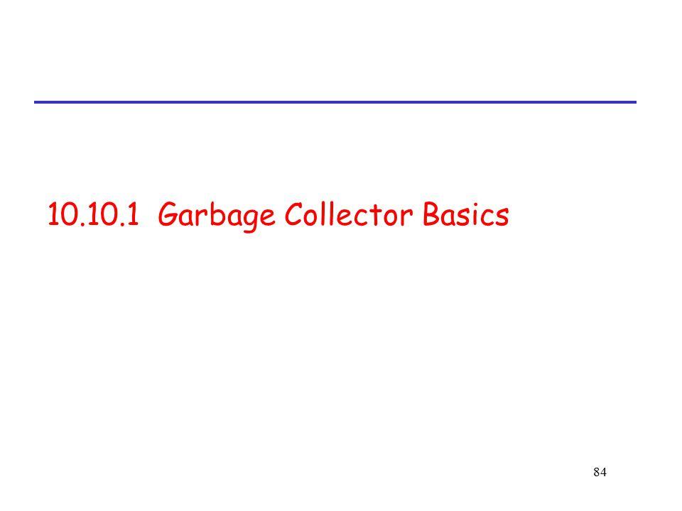 84 10.10.1 Garbage Collector Basics