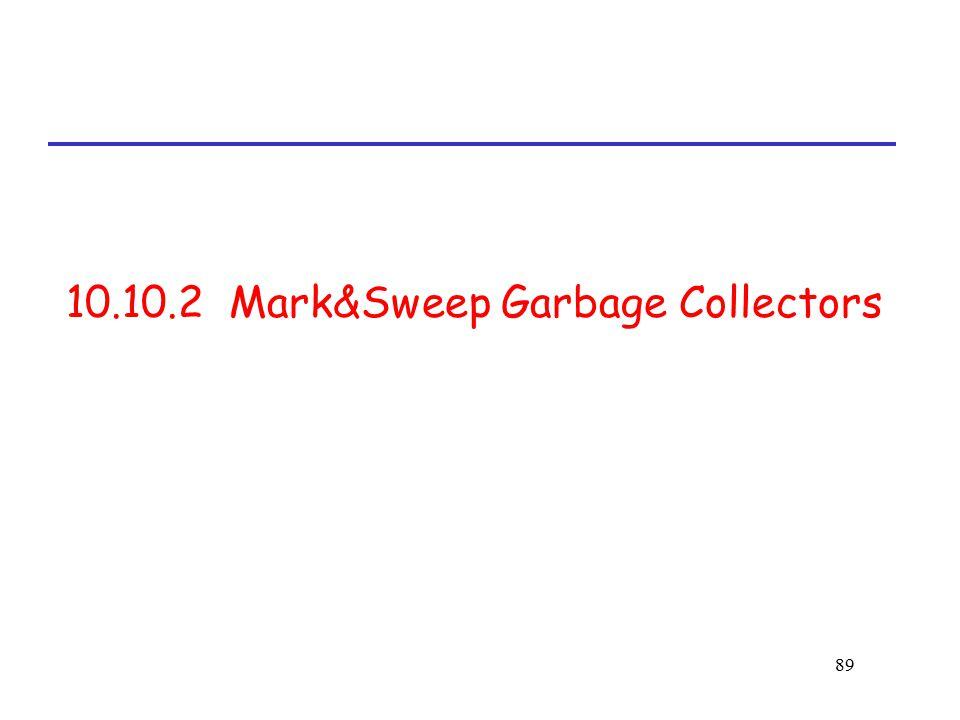 89 10.10.2 Mark&Sweep Garbage Collectors