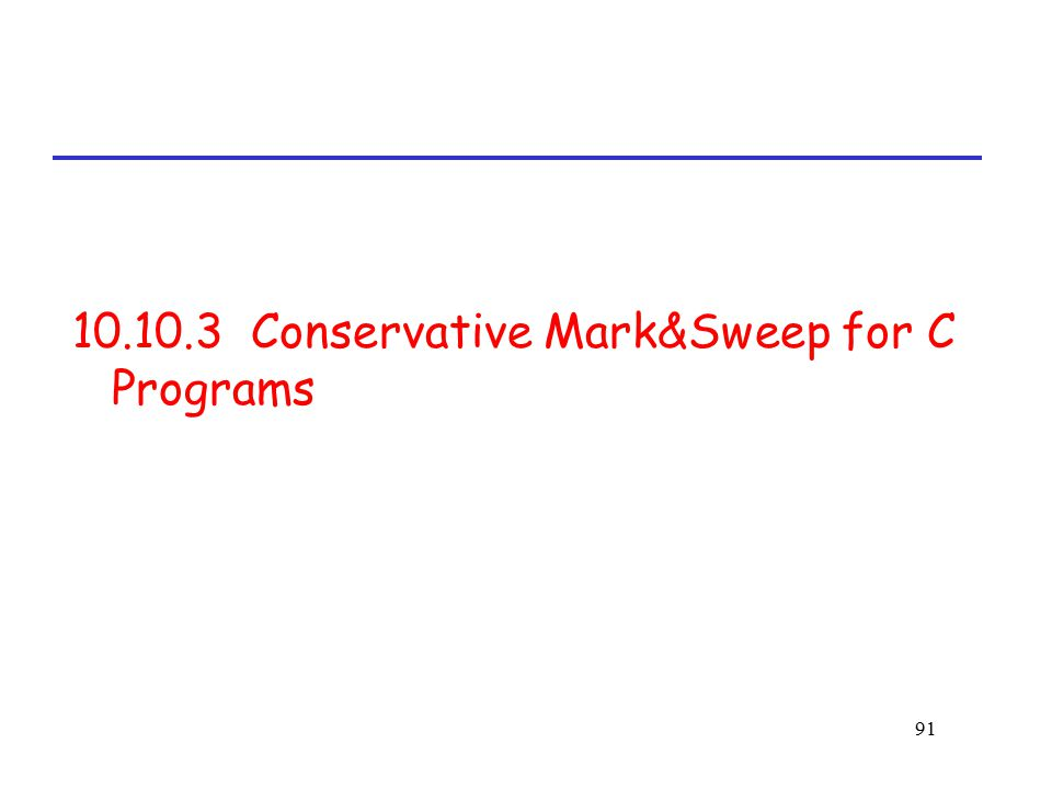 91 10.10.3 Conservative Mark&Sweep for C Programs