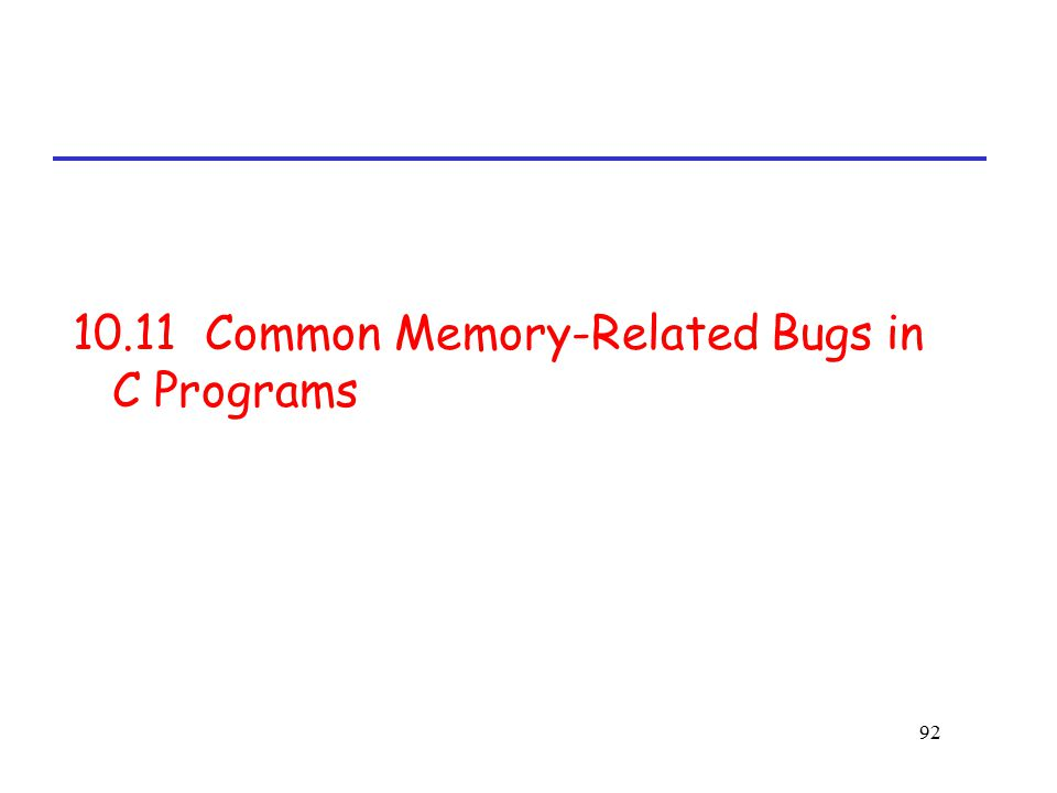 92 10.11 Common Memory-Related Bugs in C Programs