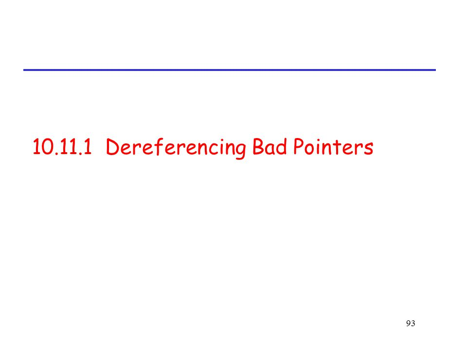 93 10.11.1 Dereferencing Bad Pointers