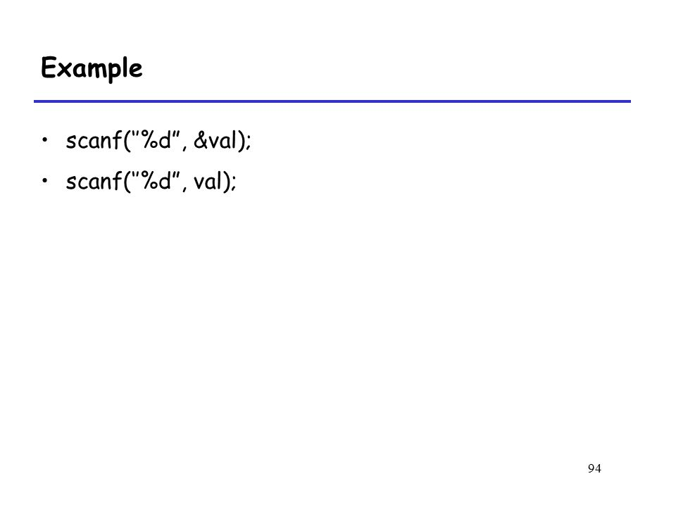 94 Example scanf(''%d , &val); scanf(''%d , val);