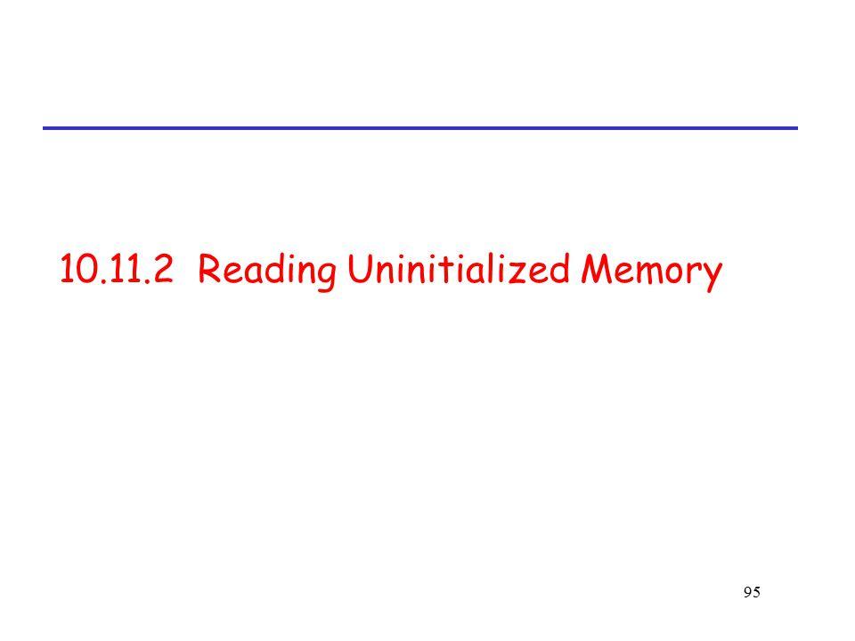 95 10.11.2 Reading Uninitialized Memory