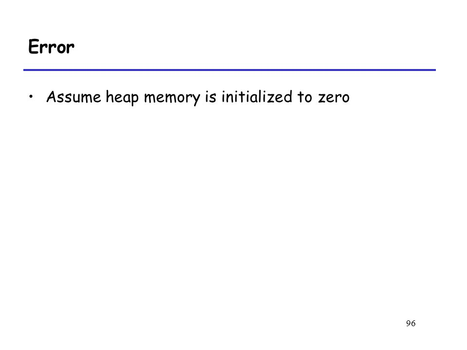 96 Error Assume heap memory is initialized to zero