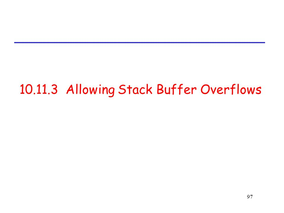 97 10.11.3 Allowing Stack Buffer Overflows