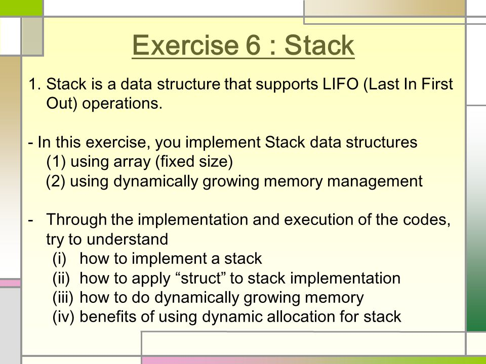 Exercise 6 : Stack 1.Stack is a data structure that supports LIFO (Last In First Out) operations.