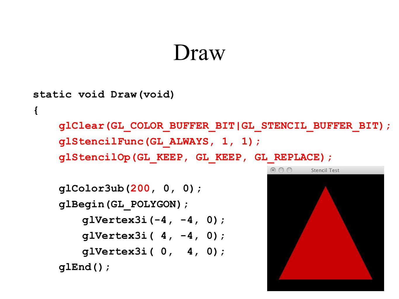 Draw static void Draw(void) { glClear(GL_COLOR_BUFFER_BIT GL_STENCIL_BUFFER_BIT); glStencilFunc(GL_ALWAYS, 1, 1); glStencilOp(GL_KEEP, GL_KEEP, GL_REP