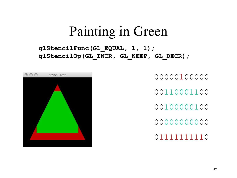 Painting in Green 47 00000100000 00110001100 00100000100 00000000000 01111111110 glStencilFunc(GL_EQUAL, 1, 1); glStencilOp(GL_INCR, GL_KEEP, GL_DECR)