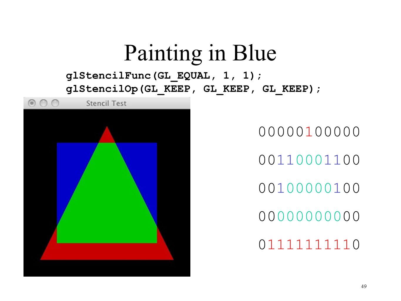 Painting in Blue 49 00000100000 00110001100 00100000100 00000000000 01111111110 glStencilFunc(GL_EQUAL, 1, 1); glStencilOp(GL_KEEP, GL_KEEP, GL_KEEP);