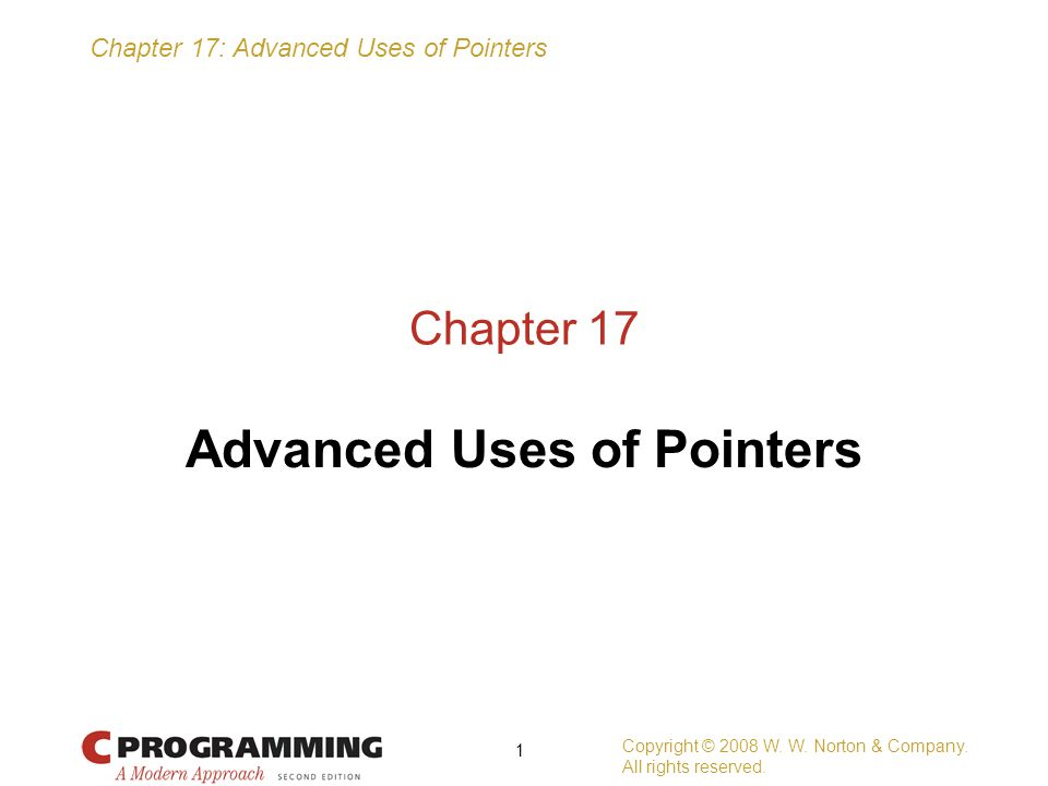 Chapter 17: Advanced Uses of Pointers printf( \n x cos(x) \n ------- -------\n ); tabulate(cos, initial, final, increment); printf( \n x sin(x) \n ------- -------\n ); tabulate(sin, initial, final, increment); printf( \n x tan(x) \n ------- -------\n ); tabulate(tan, initial, final, increment); return 0; } void tabulate(double (*f)(double), double first, double last, double incr) { double x; int i, num_intervals; num_intervals = ceil((last - first) / incr); for (i = 0; i <= num_intervals; i++) { x = first + i * incr; printf( %10.5f %10.5f\n , x, (*f)(x)); } Copyright © 2008 W.