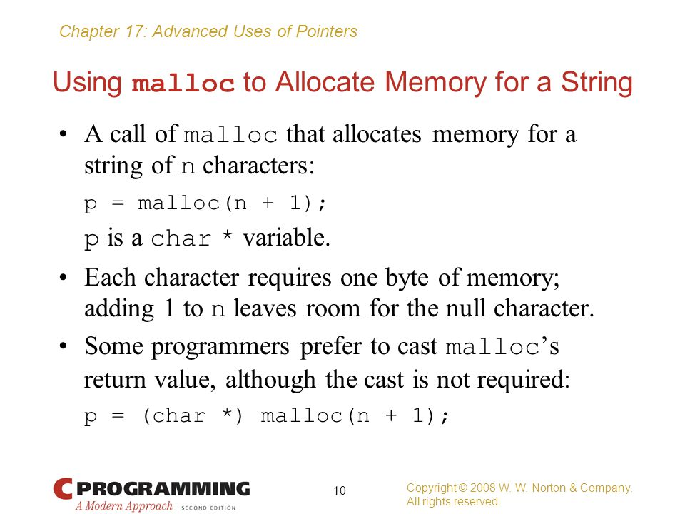 Chapter 17: Advanced Uses of Pointers Using malloc to Allocate Memory for a String A call of malloc that allocates memory for a string of n characters