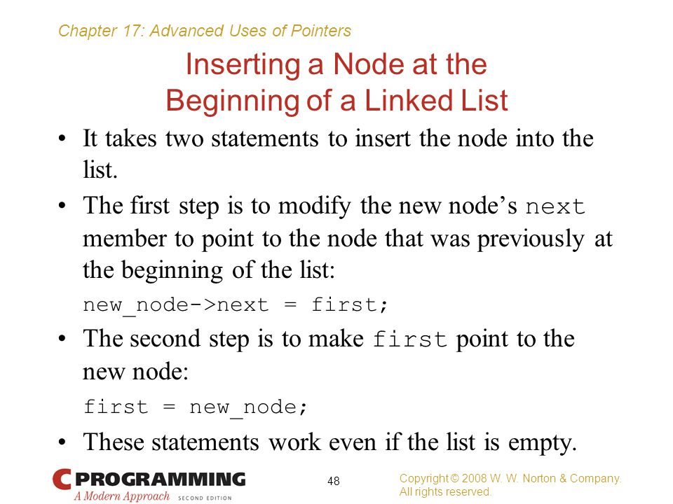 Chapter 17: Advanced Uses of Pointers Inserting a Node at the Beginning of a Linked List It takes two statements to insert the node into the list. The