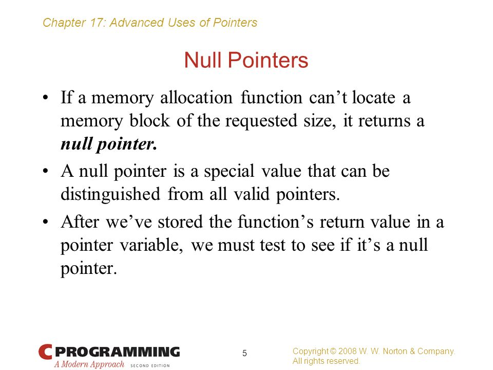 Chapter 17: Advanced Uses of Pointers Restricted Pointers (C99) In contrast, restrict doesn't appear in the prototype for memmove : void *memmove(void *s1, const void *s2, size_t n); memmove is similar to memcpy, but is guaranteed to work even if the source and destination overlap.