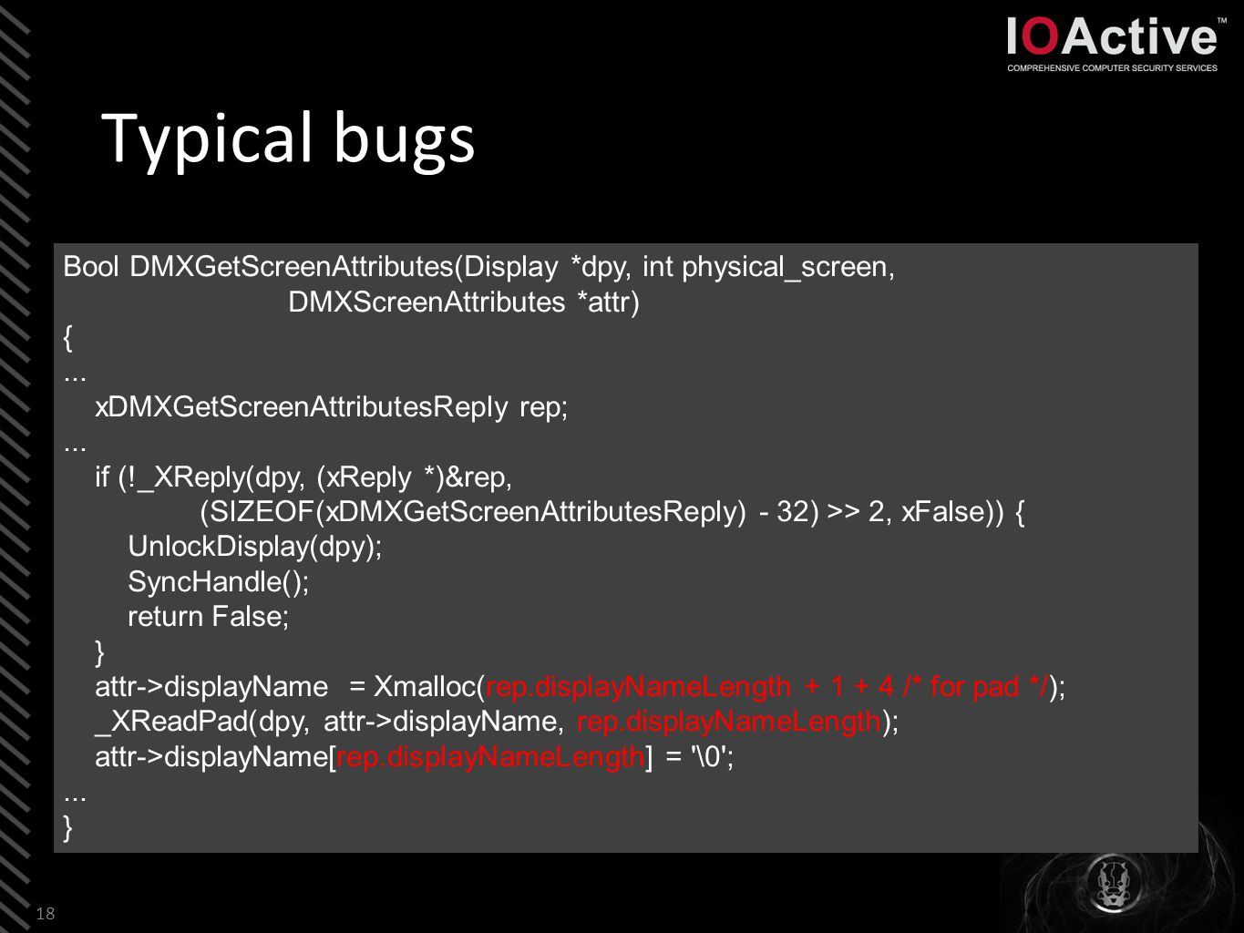 Typical bugs 18 Bool DMXGetScreenAttributes(Display *dpy, int physical_screen, DMXScreenAttributes *attr) {...