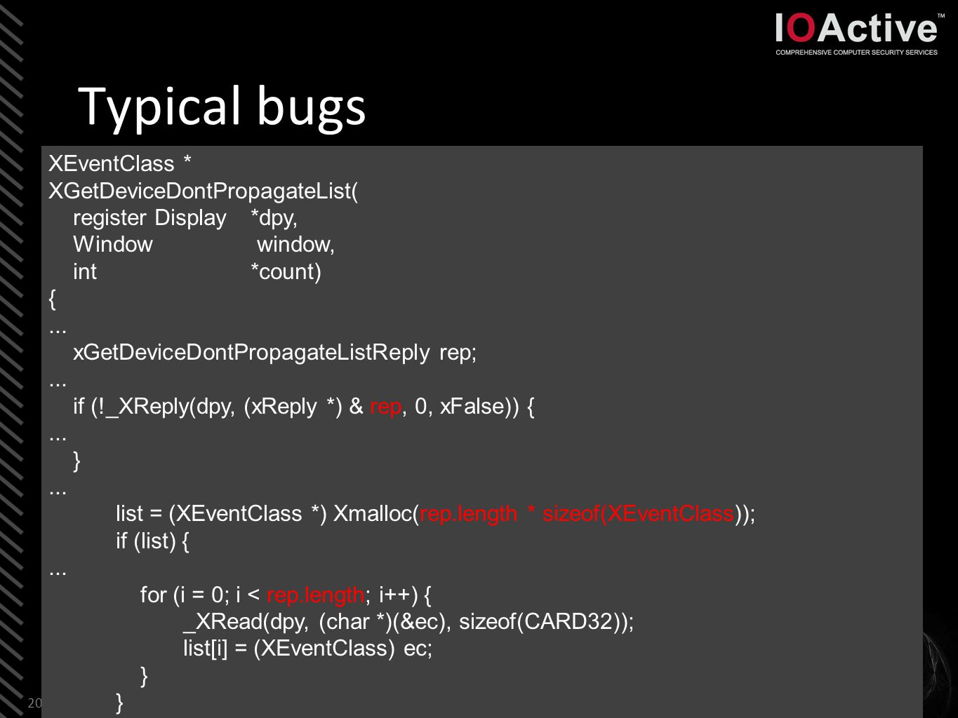 Typical bugs 20 XEventClass * XGetDeviceDontPropagateList( register Display*dpy, Window window, int*count) {...