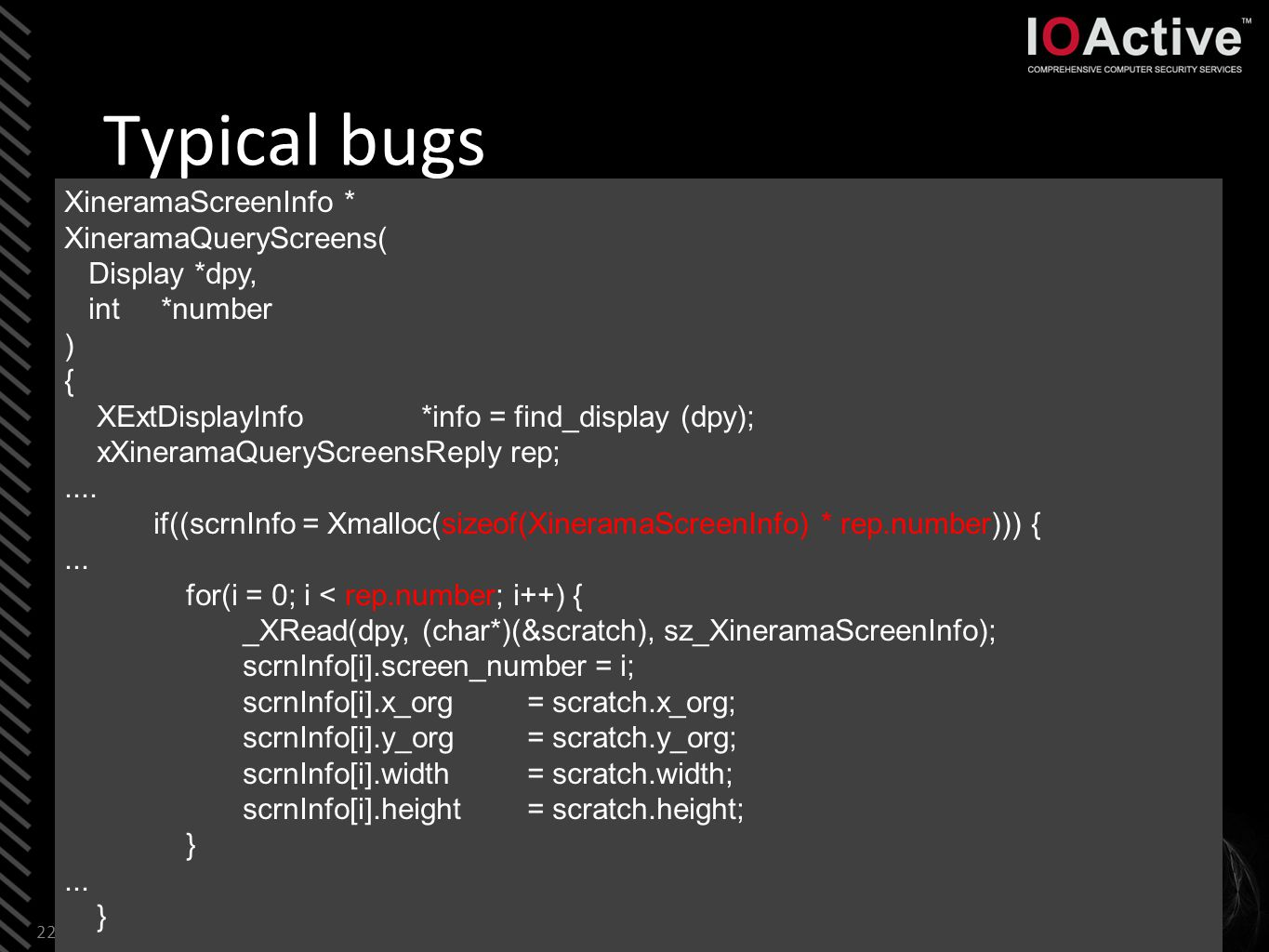 Typical bugs 23 XvImageFormatValues * XvListImageFormats ( Display *dpy, XvPortID port, int *num ){...