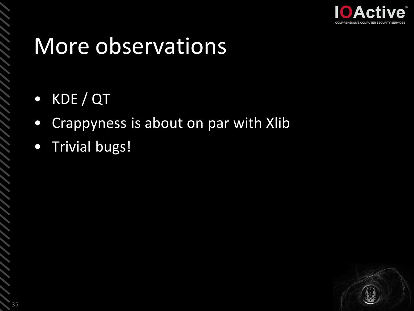 More observations KDE / QT Crappyness is about on par with Xlib Trivial bugs! 35