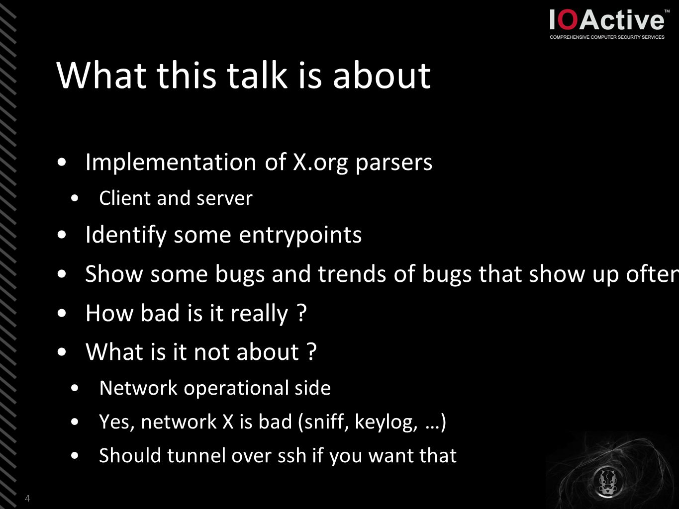 What this talk is about Implementation of X.org parsers Client and server Identify some entrypoints Show some bugs and trends of bugs that show up often How bad is it really .