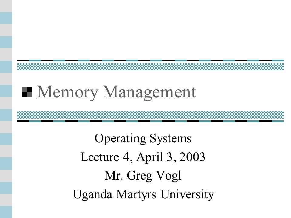 Memory Management Operating Systems Lecture 4, April 3, 2003 Mr.