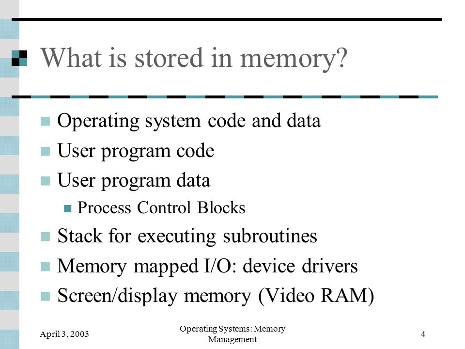 April 3, 2003 Operating Systems: Memory Management 5 Memory management goals/tasks Manage several processes at same time Load into memory, swap out to disk Run processes quickly, use available memory Protect most processes from each other But allow some processes to share memory Ease memory management for programmer Allocate memory in contiguous logical blocks Map logical addresses to physical addresses