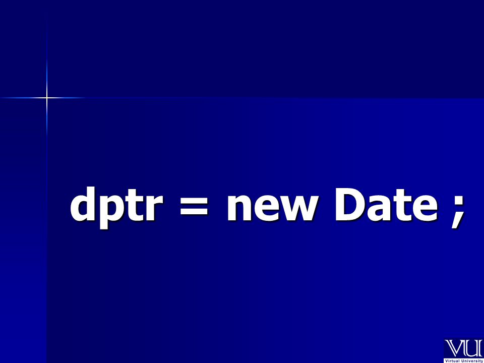 dptr = new Date ;
