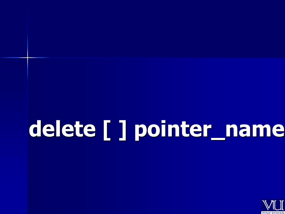 delete [ ] pointer_name