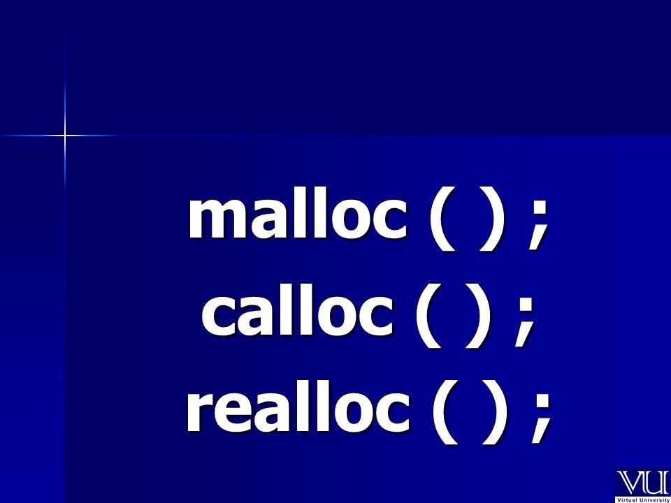 malloc ( ) ; calloc ( ) ; realloc ( ) ;