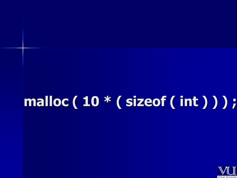malloc ( 10 * ( sizeof ( int ) ) ) ;