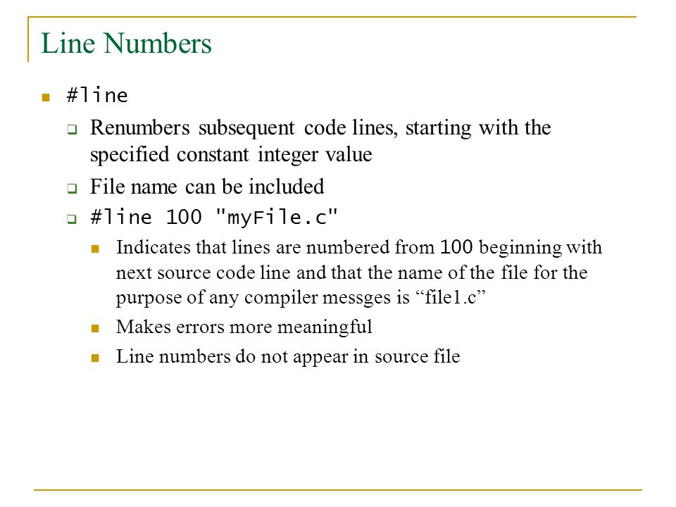 Line Numbers #line  Renumbers subsequent code lines, starting with the specified constant integer value  File name can be included  #line 100