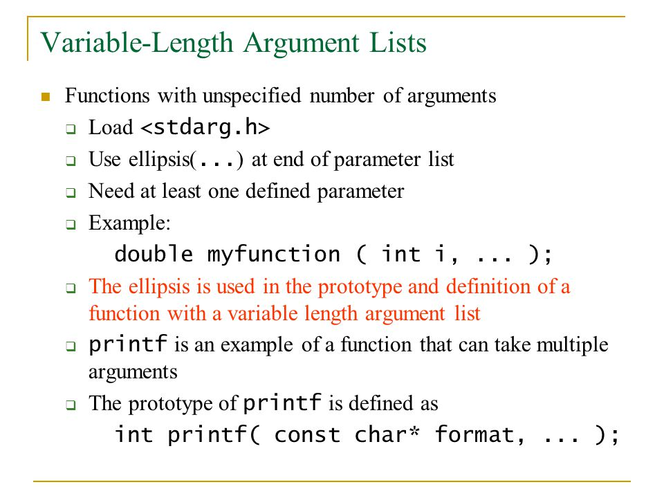 Variable-Length Argument Lists Functions with unspecified number of arguments  Load  Use ellipsis(... ) at end of parameter list  Need at least one