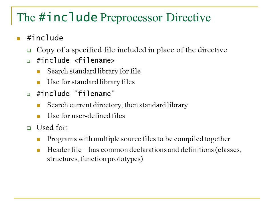 The #include Preprocessor Directive #include  Copy of a specified file included in place of the directive  #include Search standard library for file