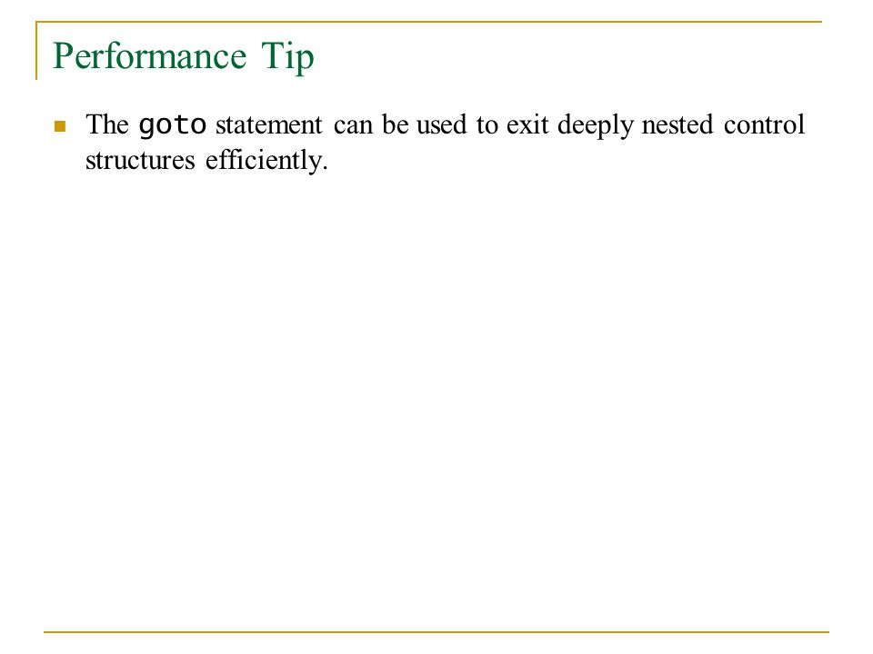 Performance Tip The goto statement can be used to exit deeply nested control structures efficiently.