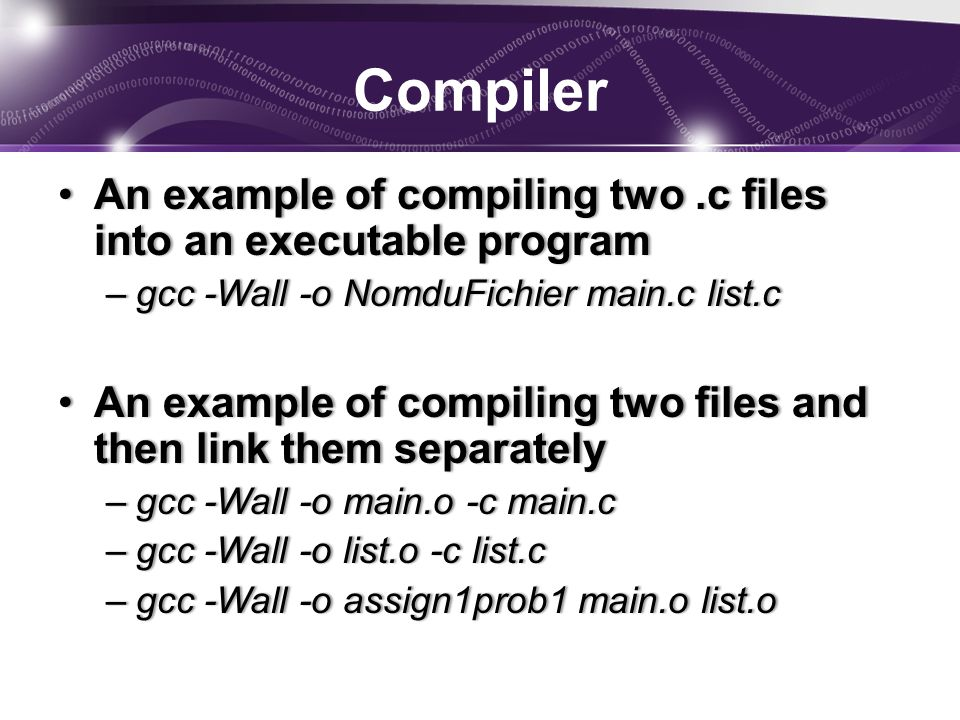 Compiler An example of compiling two.c files into an executable programAn example of compiling two.c files into an executable program –gcc -Wall -o No