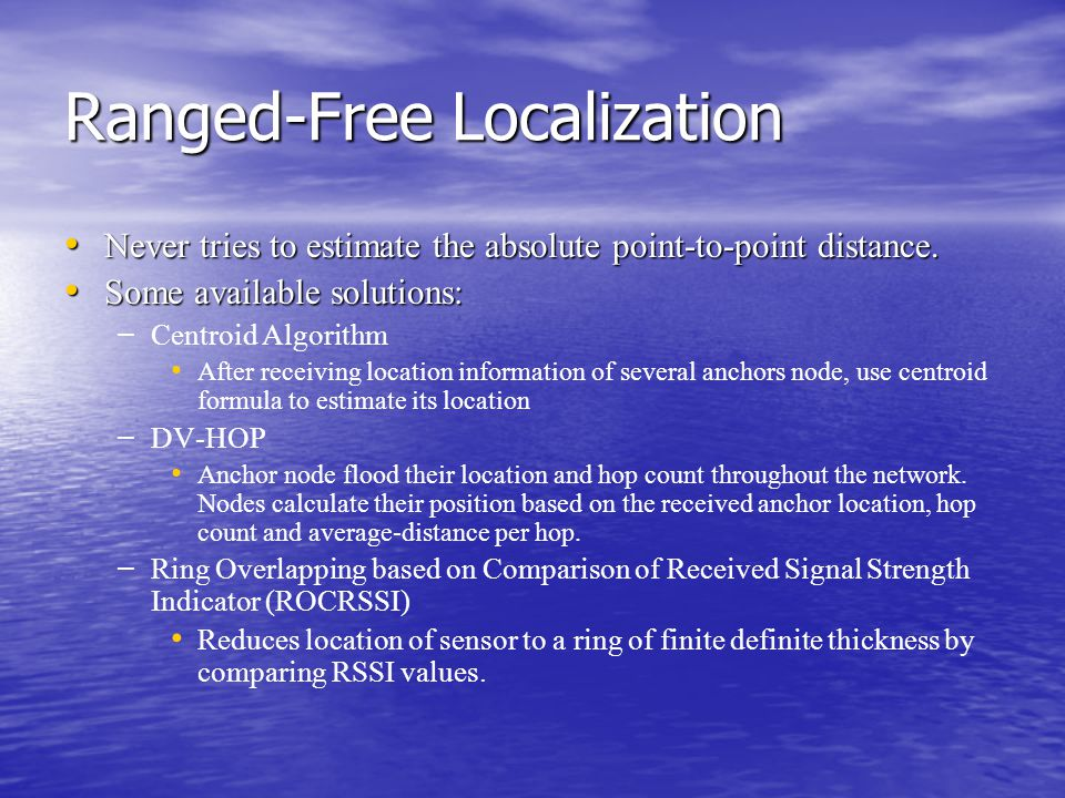 Ranged-Free Localization Never tries to estimate the absolute point-to-point distance.