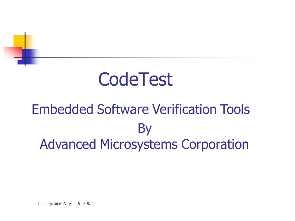 Last update: August 9, 2002 CodeTest Embedded Software Verification Tools By Advanced Microsystems Corporation