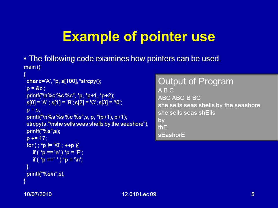 10/07/201012.010 Lec 095 Example of pointer use The following code examines how pointers can be used.