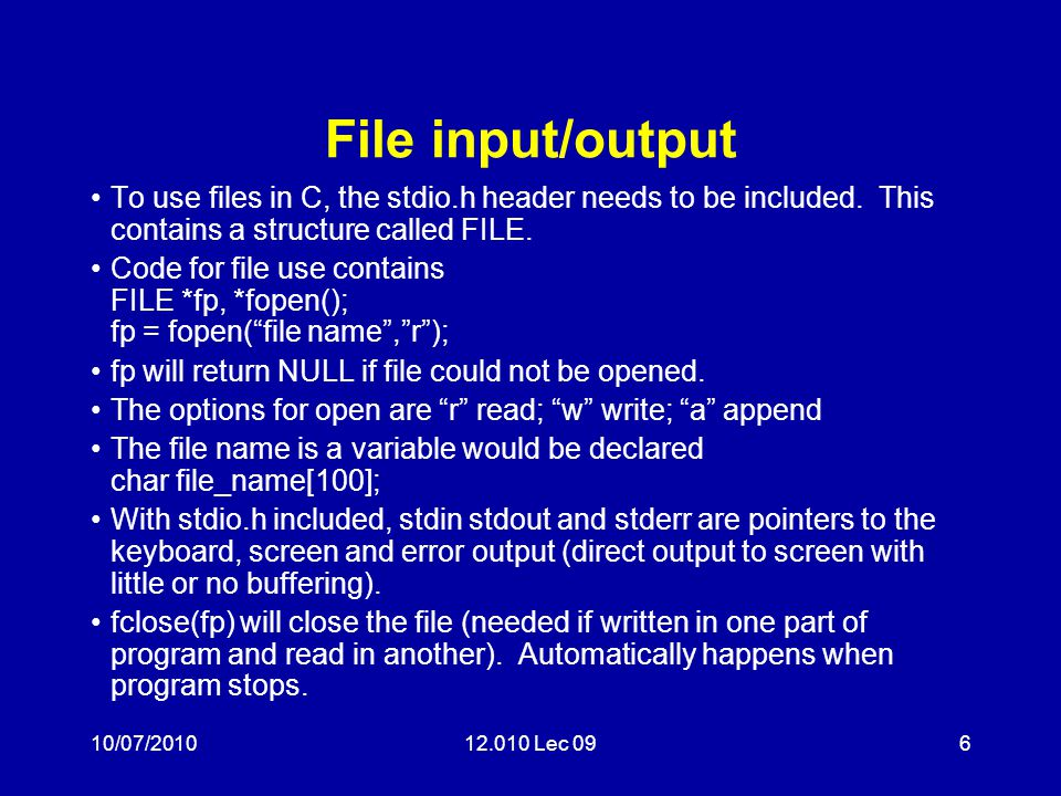 10/07/201012.010 Lec 096 File input/output To use files in C, the stdio.h header needs to be included.