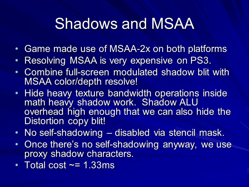 Shadows and MSAA Game made use of MSAA-2x on both platformsGame made use of MSAA-2x on both platforms Resolving MSAA is very expensive on PS3.Resolving MSAA is very expensive on PS3.