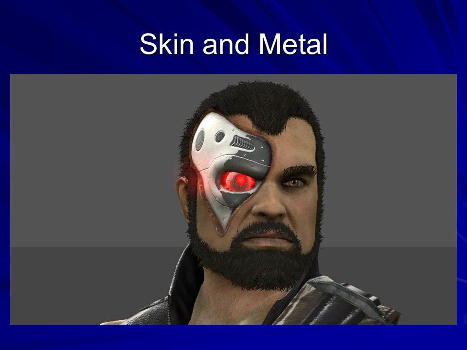 Skin and Metal