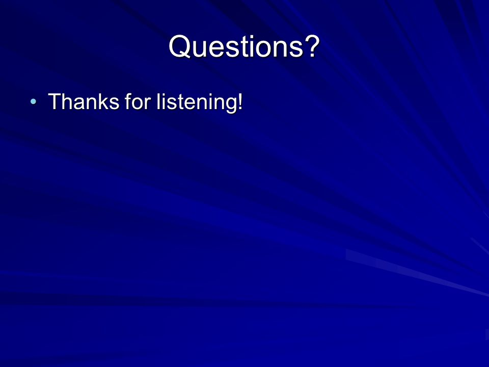 Questions Thanks for listening!Thanks for listening!