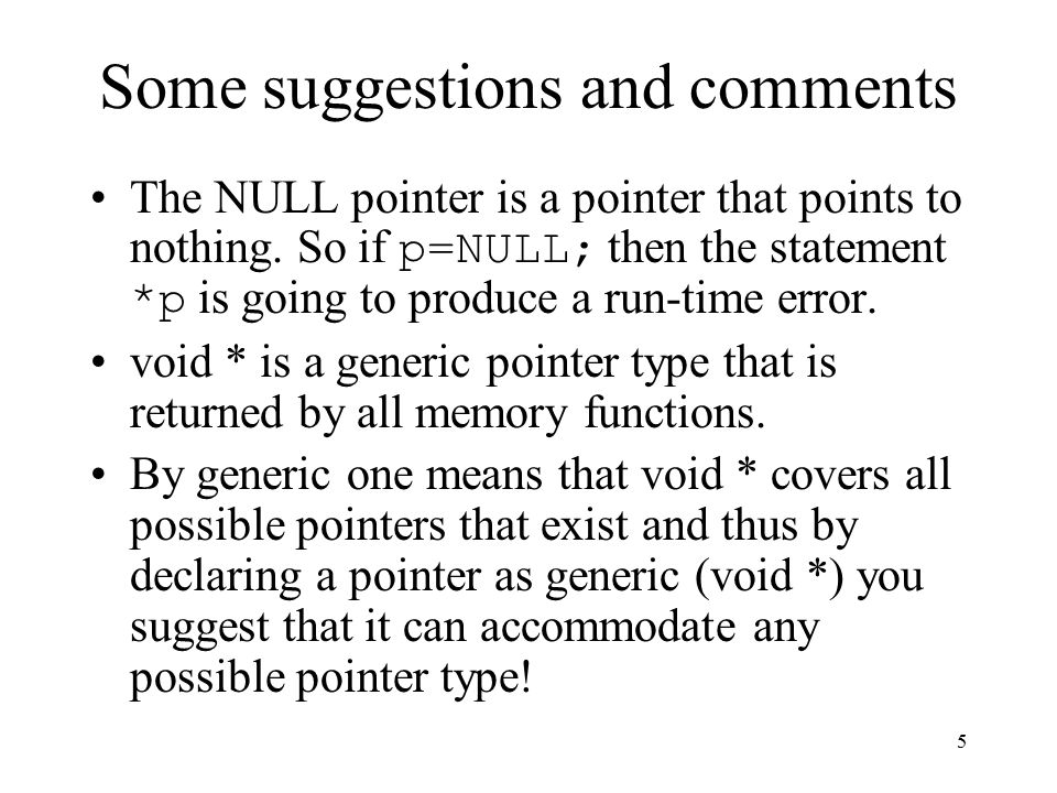 5 Some suggestions and comments The NULL pointer is a pointer that points to nothing.