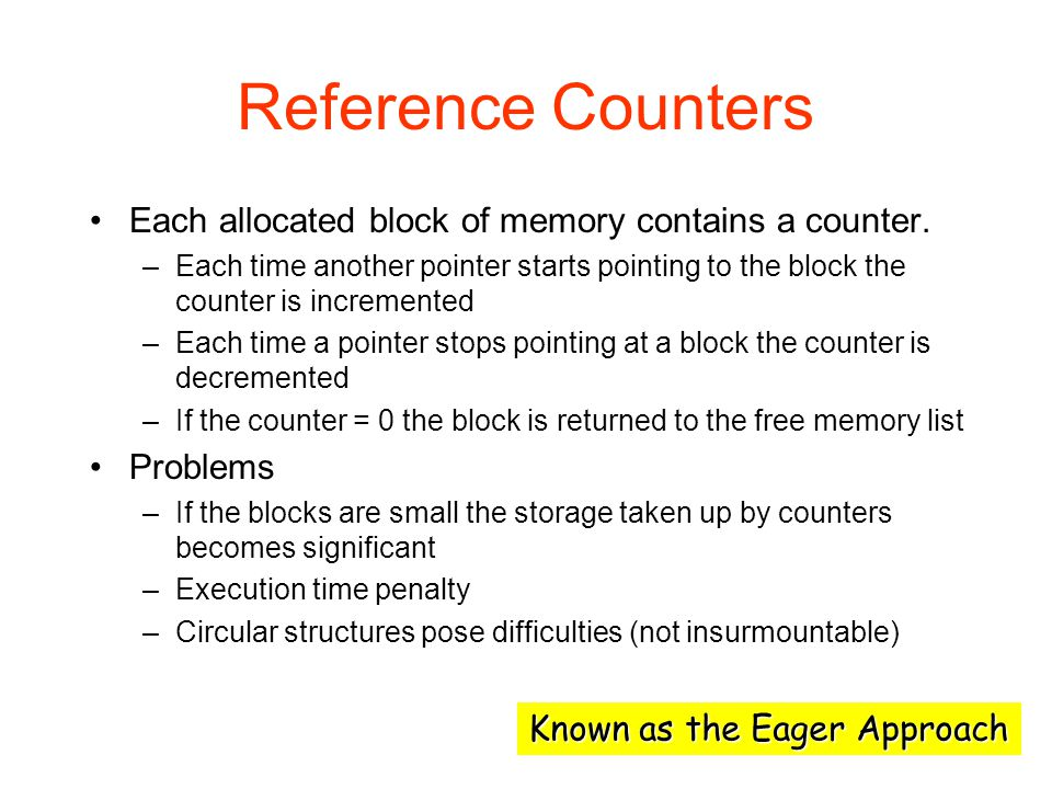 Reference Counters Each allocated block of memory contains a counter.