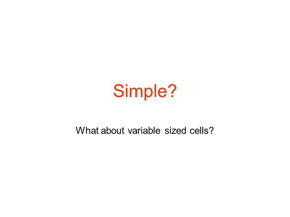 Simple What about variable sized cells